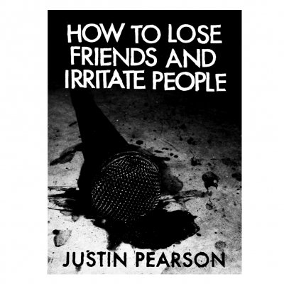 Justin Pearson - How To Lose Friends And Irritate... | Book