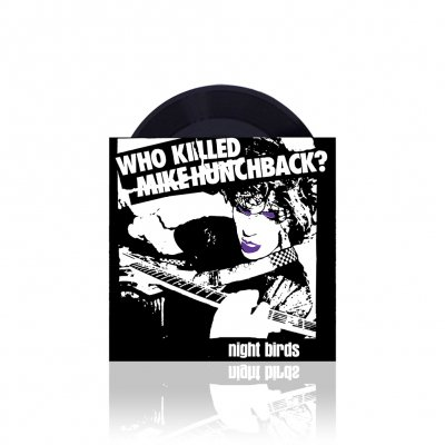 Night Birds - Who Killed Mike Hunchback? | 7 Inch