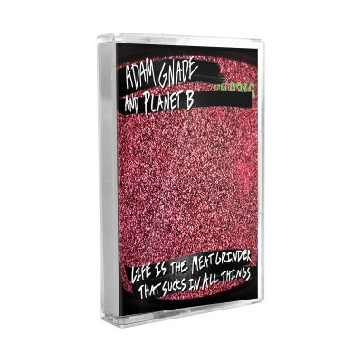 Adam Gnade/Planet B - Life Is The Meat Grinder | Tape