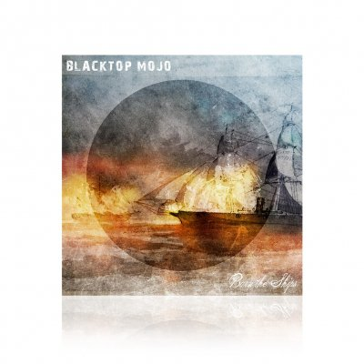 Blacktop Mojo - Burn The Ships | CD