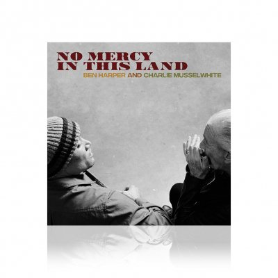 Ben Harper And Charlie Musselwhite - No Mercy In This Land | CD