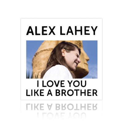 alex-lahey - I Love You Like A Brother | CD