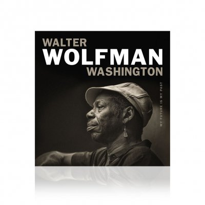 Walter Wolfman Washington - My Future Is My Past | CD