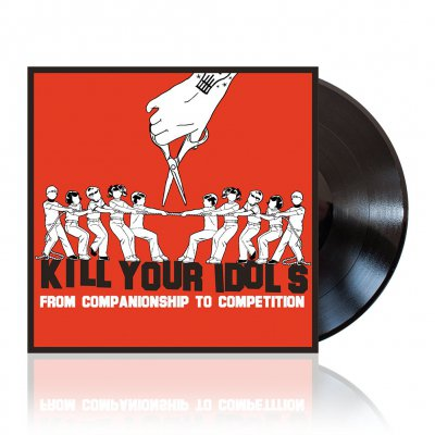 Kill Your Idols - From Companionship To Competition | Black Vinyl
