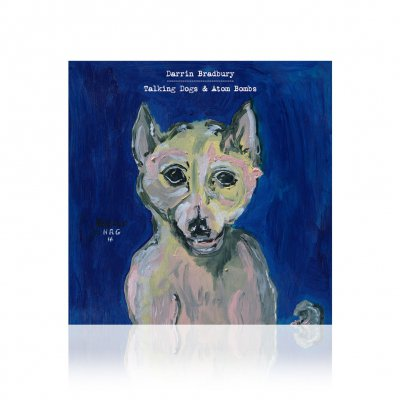 Darrin Bradbury - Talking Dogs & Atom Bombs | CD