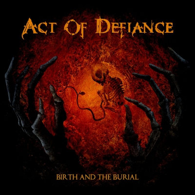 Act Of Defiance - Birth And The Burial | CD