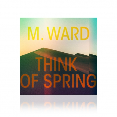 M. Ward - Think Of Spring | CD