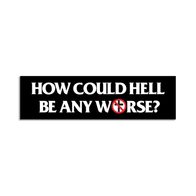 How Could Hell Be Any Worse | Sticker