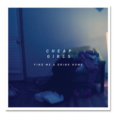 cheap-girls - Find Me A Drink Home CD