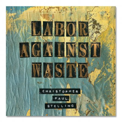 Christopher Paul Stelling - Labor Against Waste CD