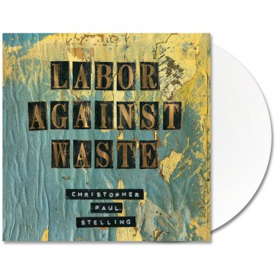 Christopher Paul Stelling - Labor Against Waste - Vinyl (White)