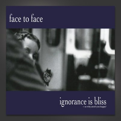 face-to-face - Ignorance Is Bliss + So Why Aren't You Happy CD