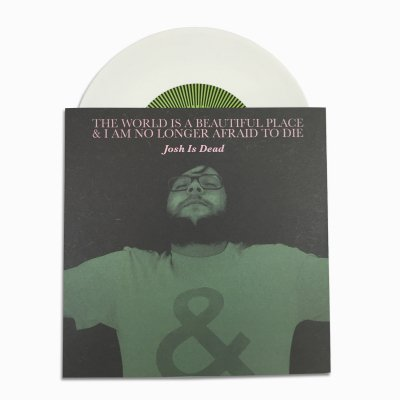 "The World Is A Beautiful Place & I Am No Longer Afraid To Die - Josh Is Dead 7"" (White)"