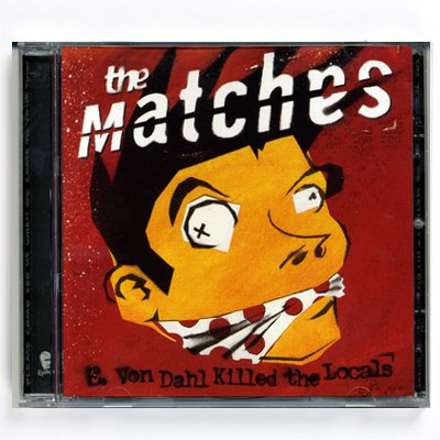 The Matches - E. Von Dahl Killed The Locals - CD