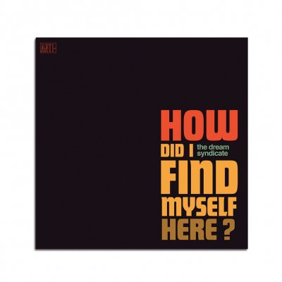 The Dream Syndicate - How Did I Find Myself Here? CD