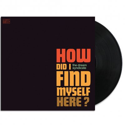 The Dream Syndicate - How Did I Find Myself Here? LP (Black)