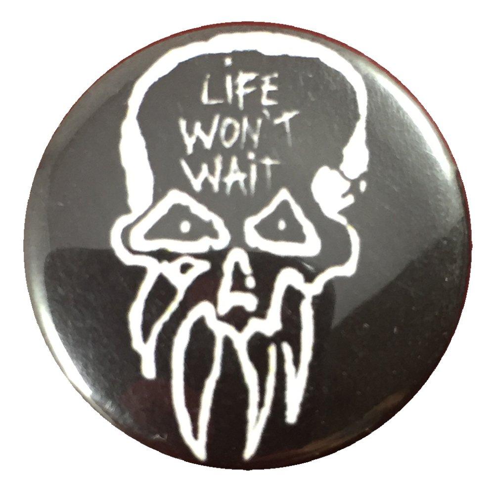 Life Won't Wait Skull Button