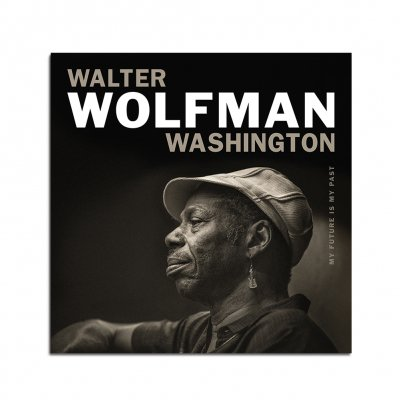 Walter Wolfman Washington - My Future Is My Past CD