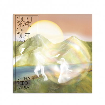 Richard Reed Parry - Quiet River of Dust Vol. 1 CD
